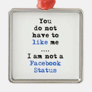 Du måste inte att gilla mig status för facebook julgransprydnad metall