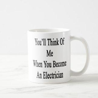 Du ska tänka av mig, när du blir en elektriker kaffemugg