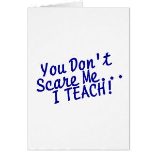 Du skrämmer inte mig som jag undervisar blåtttext hälsningskort