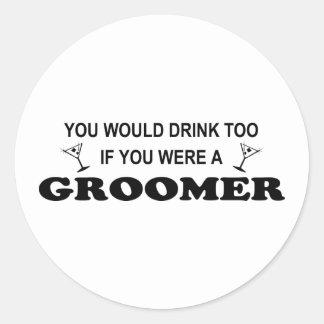 Du skulle drinken för, om du var en groomer! runt klistermärke