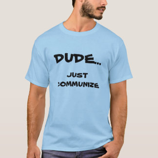 Dude…, Communize precis T-tröja Tshirts