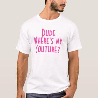 Dude var är min Couture T-shirts