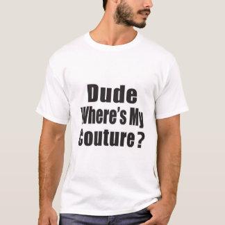 Dude, var är min couture. tee shirts