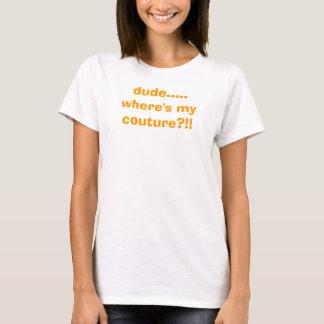 dude ..... var är min couture?!! tee shirts