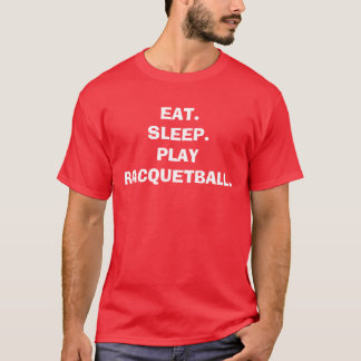EAT.SLEEP.PLAY-RACQUETBALL. T-SHIRT