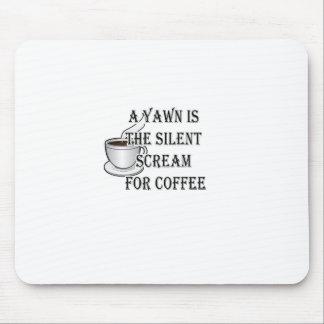En gäspning är det tysta skriet för kaffe musmatta