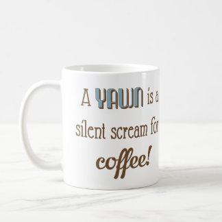 En gäspning är ett tyst skri för kaffe kaffemugg