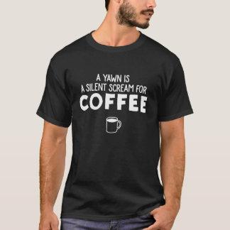 En gäspning är ett tyst skri för kaffe t-shirt