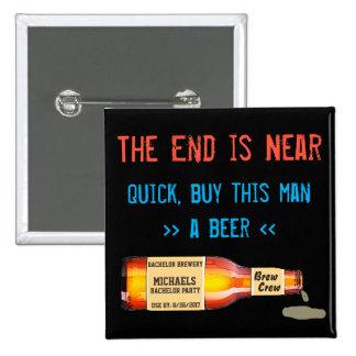 End är nära, snabbt, köp denna man en öl standard kanpp fyrkantig 5.1 cm