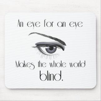 Ett öga för ett öga gör den hela världsblinden musmatta