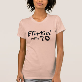 Flirtin med 70 tee shirts