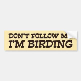 Följ inte mig I-förmiddagen Birding Bildekal