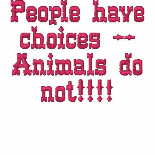 Folket har val --Djur gör inte!!!! Broderad Tröja