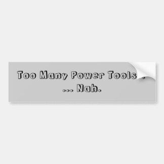 För många driver verktyg… Nah. Slogan. Bildekal