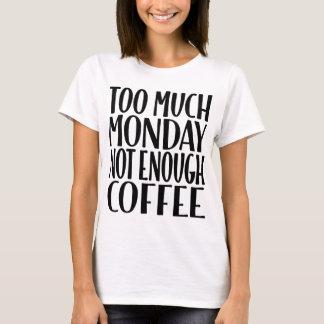 För mycket Måndag inte nog kaffevitT-tröja T Shirt