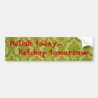 För njutning i dag… för Ketchup bildekal i morgon