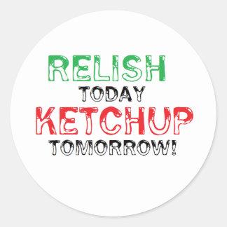 För njutning Ketchup i dag… i morgon Runt Klistermärke