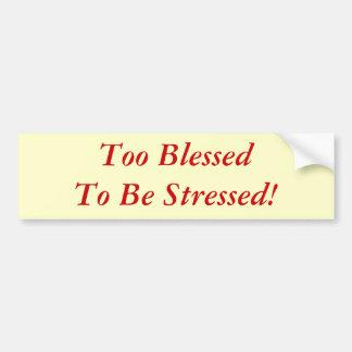 För välsignat för att stressas! bildekal