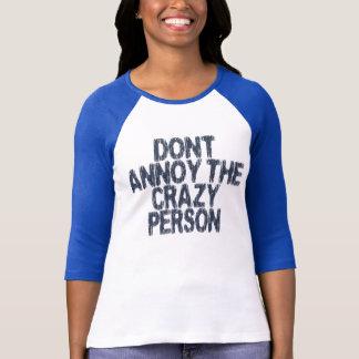 Förarga inte den galna personen tee shirt