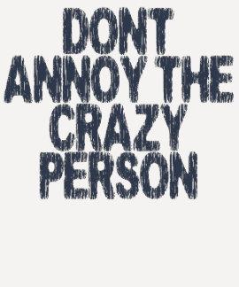 Förarga inte den galna personen tshirts