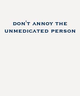 förarga inte den unmedicated personen tee shirt