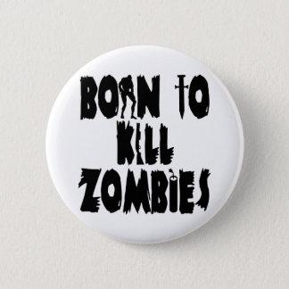 Fött att döda Zombies Standard Knapp Rund 5.7 Cm