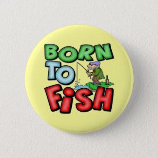 Fött att fiska fiskeT-tröja och gåvor Standard Knapp Rund 5.7 Cm