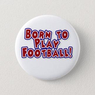 Fött att leka fotboll standard knapp rund 5.7 cm