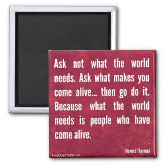 Fråga inte vad världen behöver…