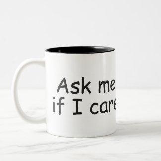Fråga mig, om jag att bry sig Två-Tonad mugg