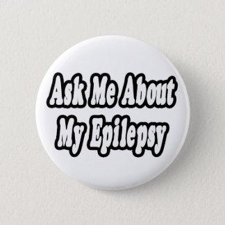 Fråga mig om min epilepsi standard knapp rund 5.7 cm