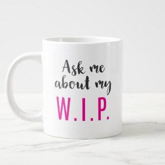 Fråga mig om min W.I.P. Jumbo Mugg
