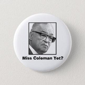 Fröcken Coleman ännu? Standard Knapp Rund 5.7 Cm