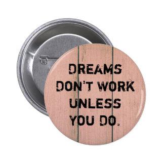 """""""Fungerar drömmar inte, om inte du gör. """", Standard Knapp Rund 5.7 Cm"""