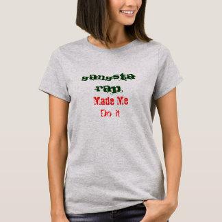 Gangsta Rap gjorde mig att göra det den roliga T Shirt