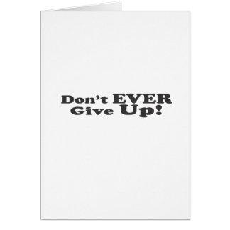 Ge sig inte någonsin upp! hälsningskort