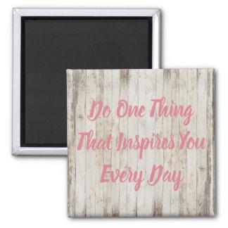 Gör en sak som inspirerar dig varje dagmagnet magnet