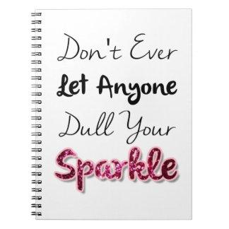 Gör inte låt någonsin någon försvagar din gnistra anteckningsbok