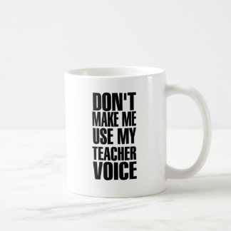 Gör inte mig att använda min lärare uttrycker kaffemugg