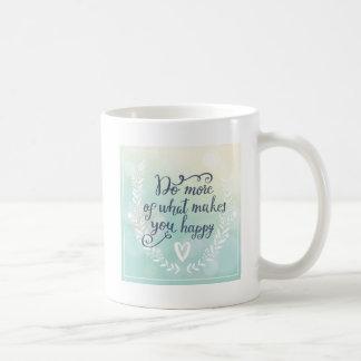 Gör mer av vad gör dig lycklig kaffemugg