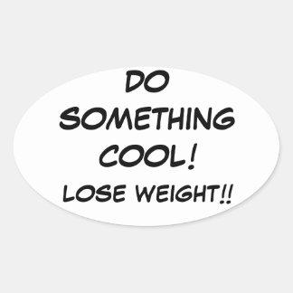GÖR NÅGOT som ÄR KALL och, förlora väger!!! Ovalt Klistermärke