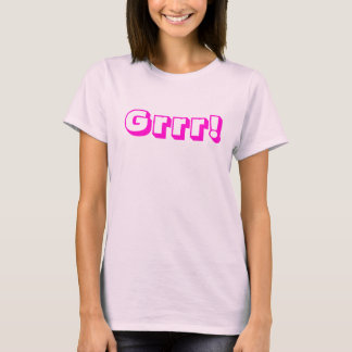 Grrr! T Shirts