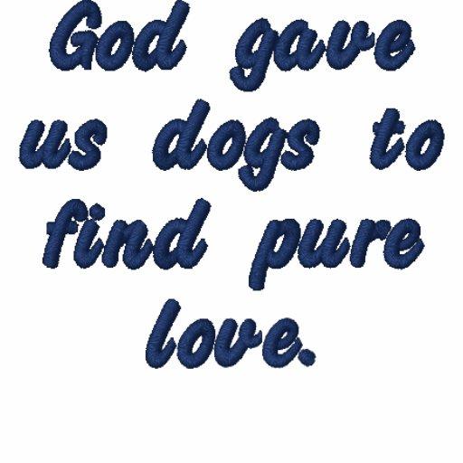 Guden gav oss hundar för att finna ren love. broderad tröja