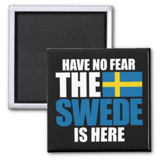 Ha ingen skräck, svensken är här