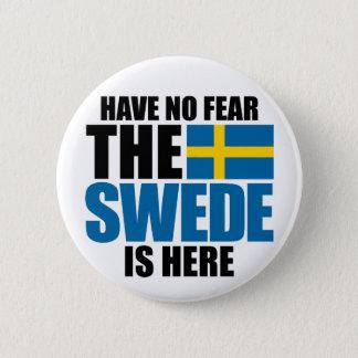 Ha ingen skräck, svensken är här standard knapp rund 5.7 cm