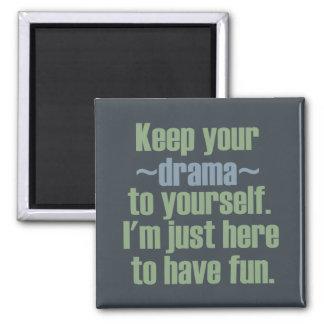 Håll ditt drama till dig. Mig förmiddag här som ha Magnet