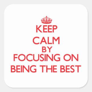 Håll lugn, genom att fokusera på att vara det bäst fyrkantigt klistermärke