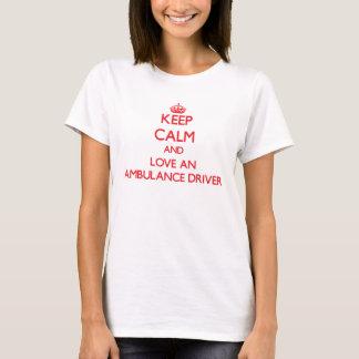 Håll lugn och älska en ambulanschaufför tshirts