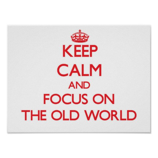 Håll lugn och fokusera på den gammala världen