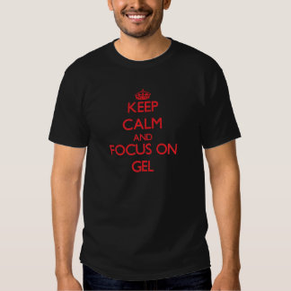 Håll lugn och fokusera på gelen t-shirt